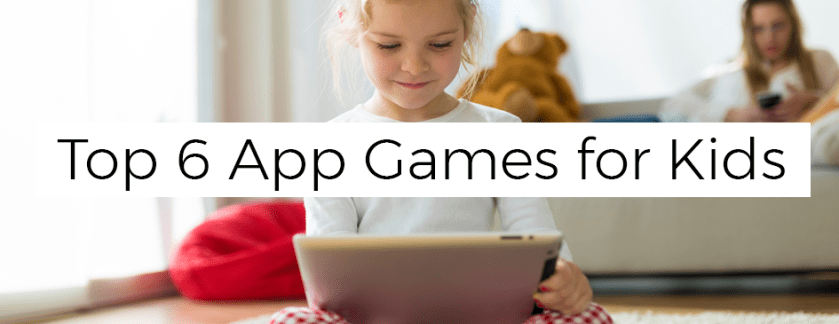 6 Top App Games for Kids