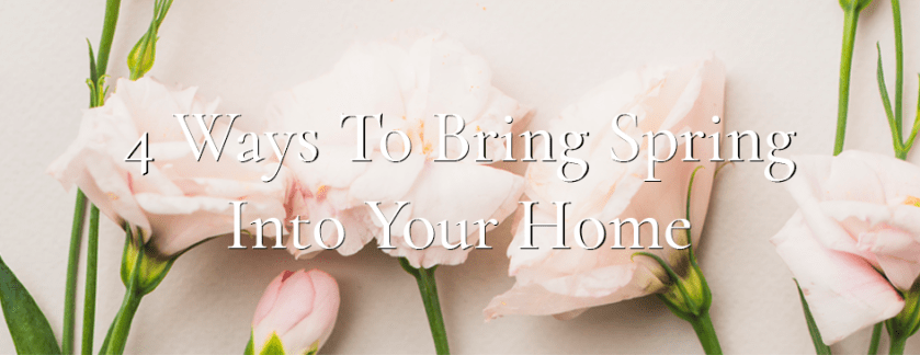 4 Ways To Bring Spring Into Your Home