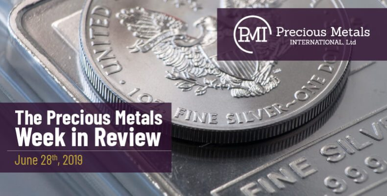 The Precious Metals Week in Review - June 28th, 2019.
