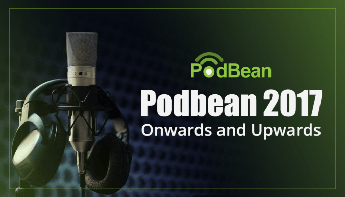 Podbean 2017 onwards and upwards