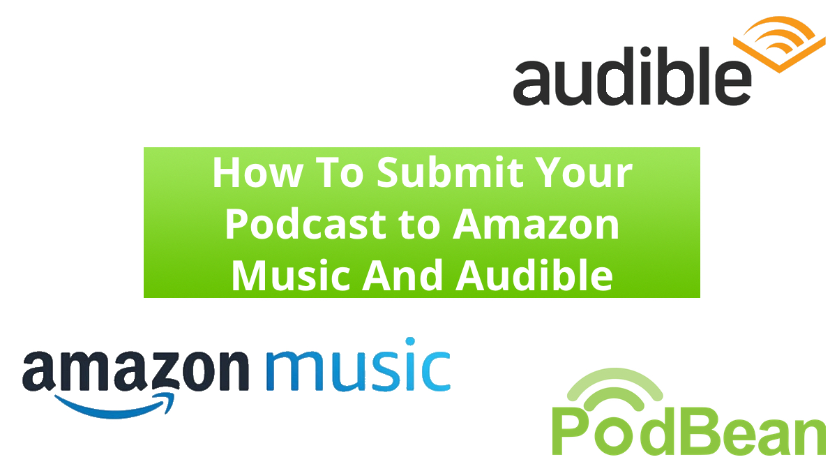 How To Submit Your Podcast To Amazon Music + Audible with Podbean