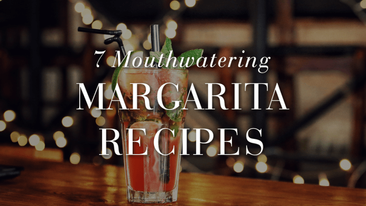 7 Mouthwatering Margarita Recipes