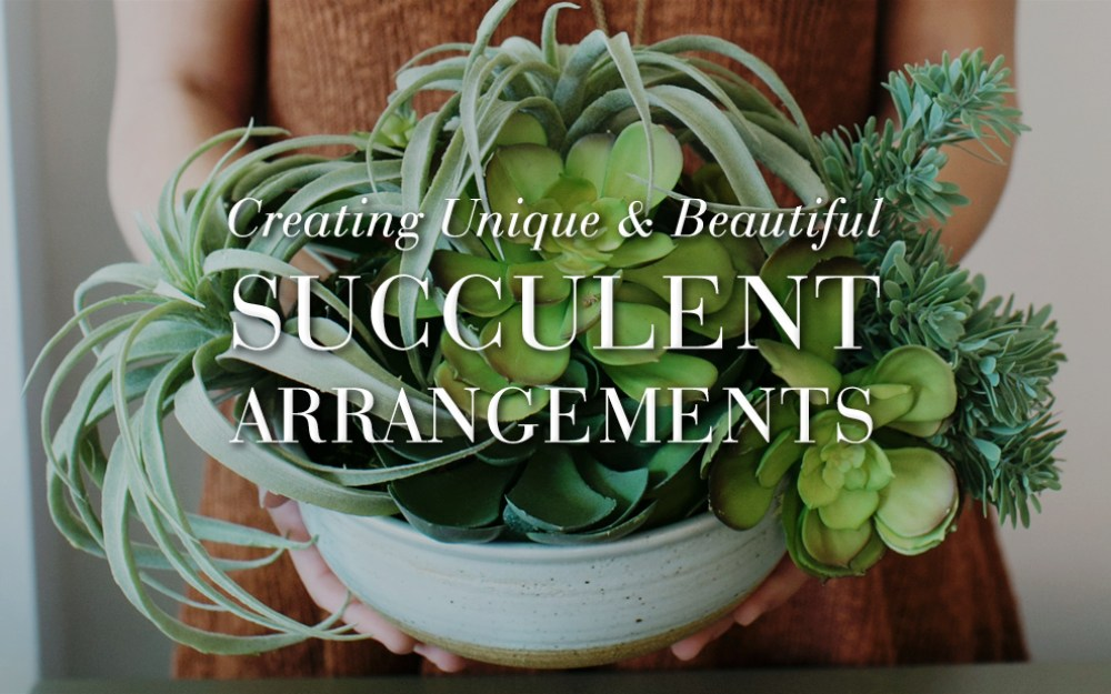 Creating Your Own Succulent Arrangements