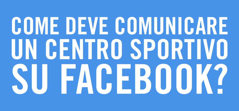 Come deve comunicare un centro sportivo su Facebook