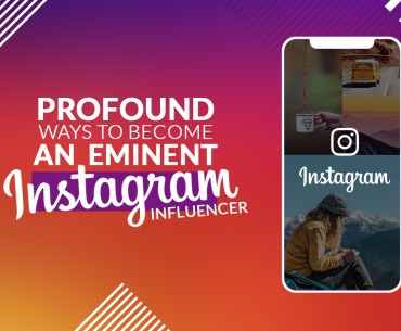Profound Ways to Become an Eminent Instagram Influencer