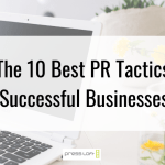 The 10 Best PR Tactics that Successful Businesses Use