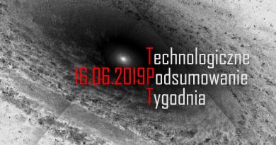 Technologiczne podsumowanie tygodnia 10-16.06.2019r.