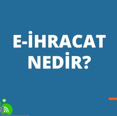 E-İhracat, E-İhracat nedir? E-İhracat nasıl yapılır? (2020)