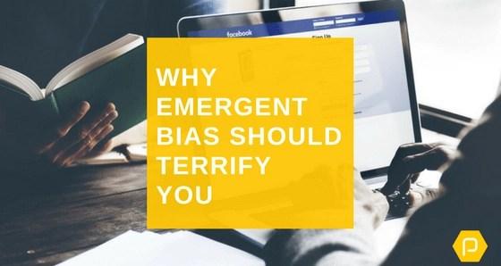 why emergent bias should terrify you
