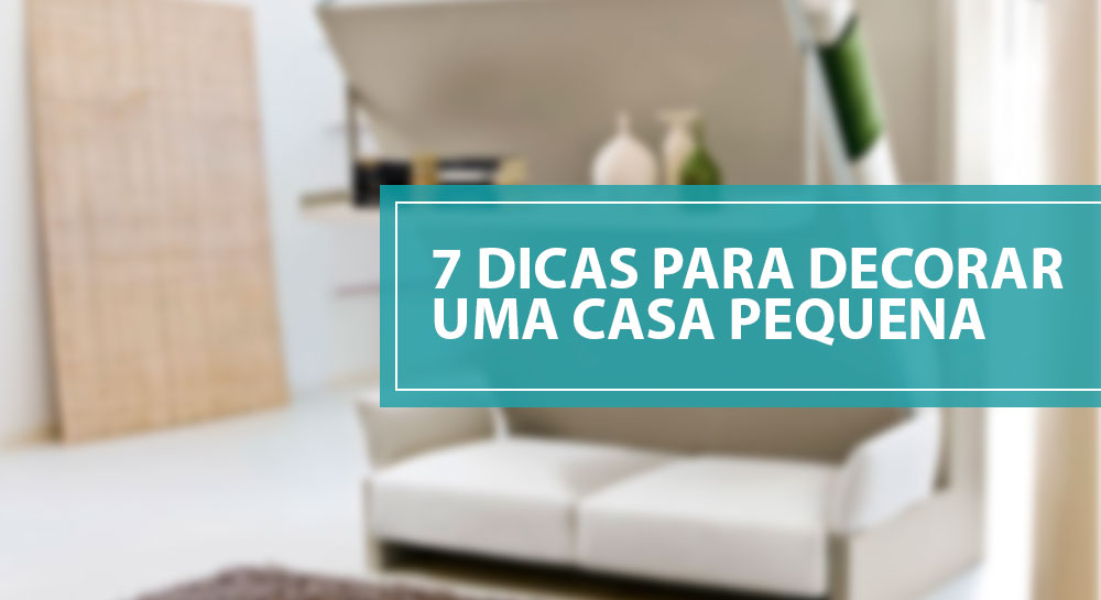 7 dicas para decorar casa pequena