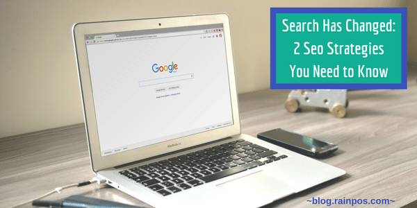 Search Has Changed: 2 SEO Strategies You Need to Know