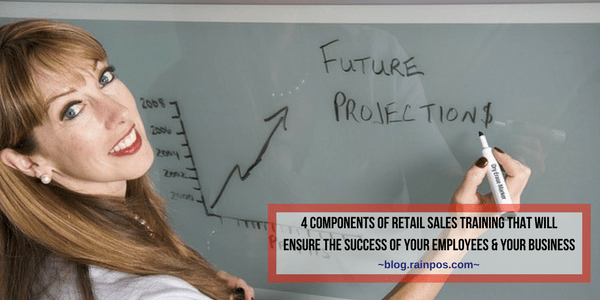 4 Components of Retail Sales Training That Will Ensure The Success of your Employees & Your Business
