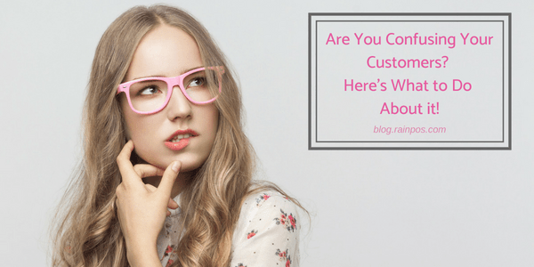 Are You Confusing Your Customers? Here's What to Do About it!