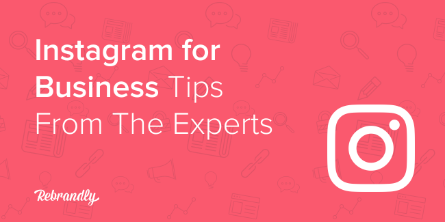 Using Instagram for Business, Tips From The Experts