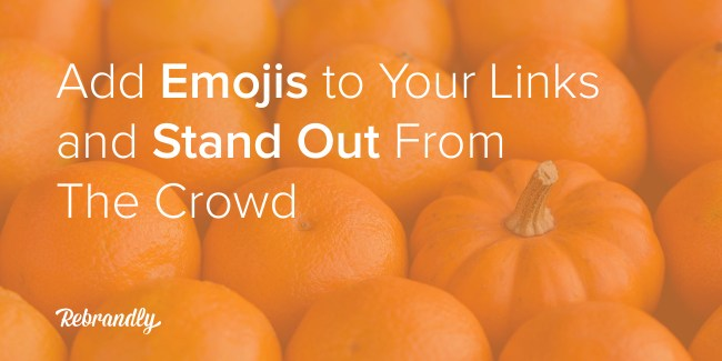 Add Emojis to Your Links and Stand Out From the Crowd