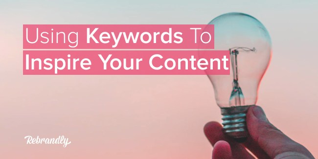 Using Keywords to Inspire Your Content