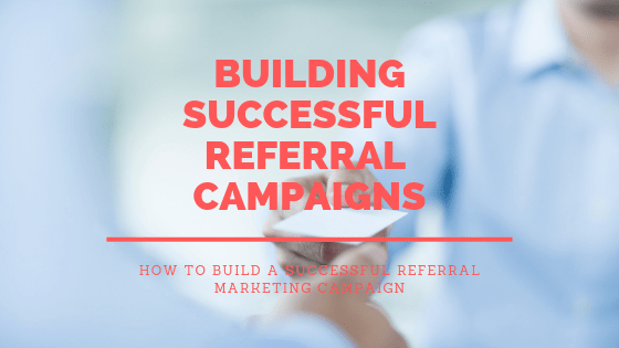 How to Build A Successful Refferal Campaign