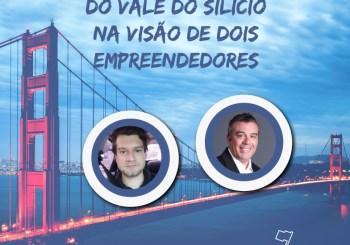 #Lições do Vale do Silício na visão de dois Empreendedores