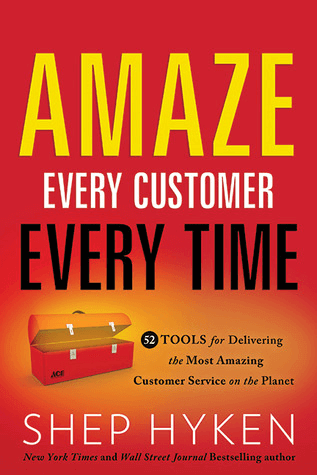 Every Customer Every Time - 52 Tools for Delivering the Most Amazing Customer Service on the Planet by Shep Hyken