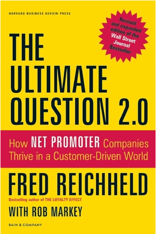 The Ultimate Question 2.0 -How Net Promoter Companies Thrive in a Customer-Driven World by Rob Markey