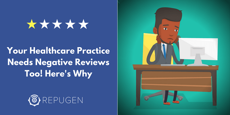 Your Healthcare Practice Needs Negative Reviews Too! Here's Why