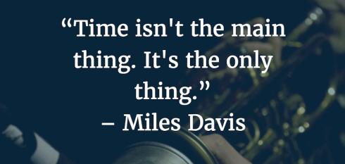 Time management quotes Miles Davis