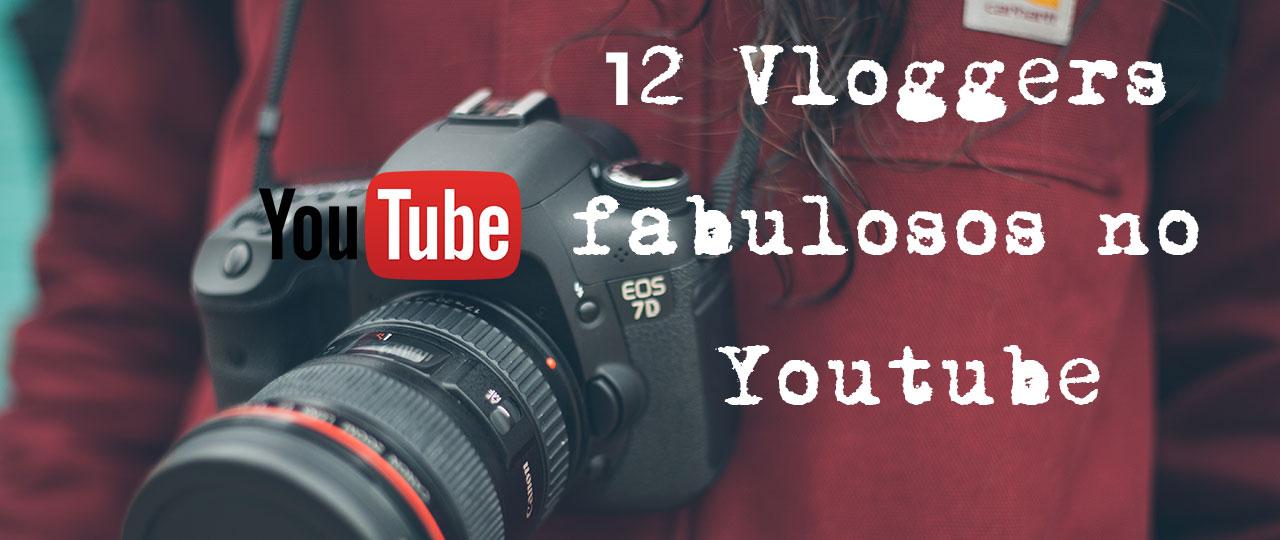 12 Vloggers fabulosos no Youtube