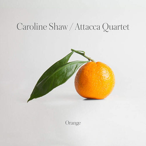 Caroline Shaw/Attacca Quartet - Orange