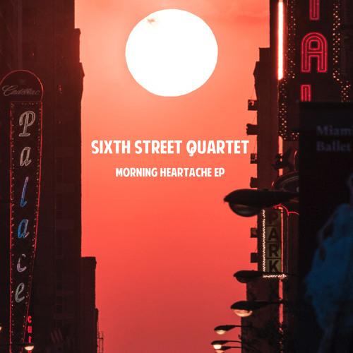 Sixth Street Quartet - Morning Heartache
