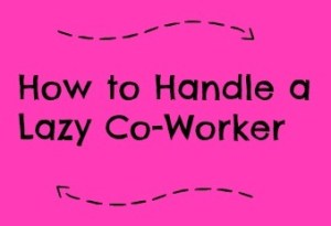 How to handle a lazy coworker