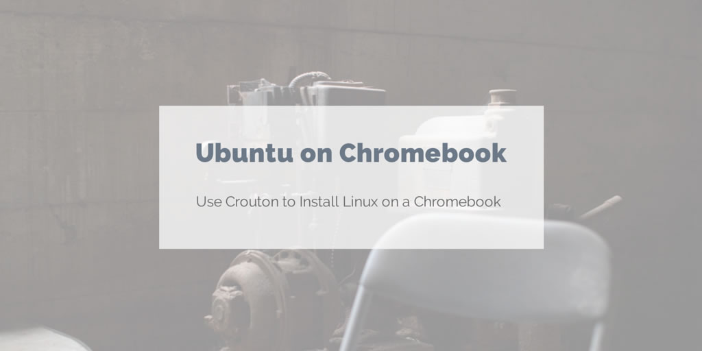 Make Chromebook more Versatile by Installing Ubuntu