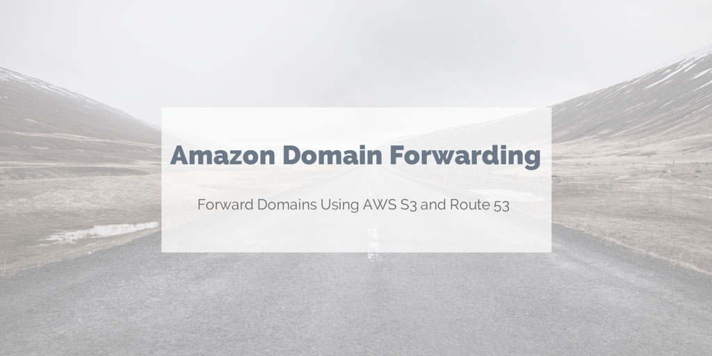 Domain forwarding using Amazon S3 and Route 53