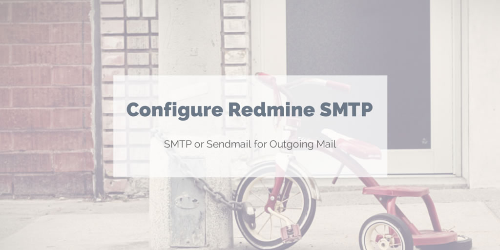 Configure Redmine SMTP or Sendmail settings for outgoing email
