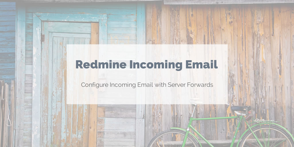 Set up incoming Redmine email using mail server forwards