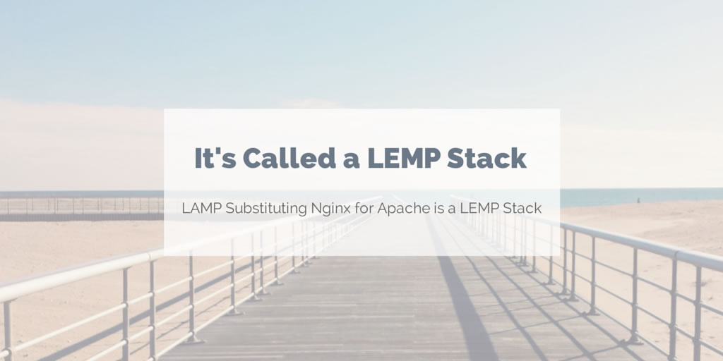 A LAMP stack with Nginx is a LEMP stack