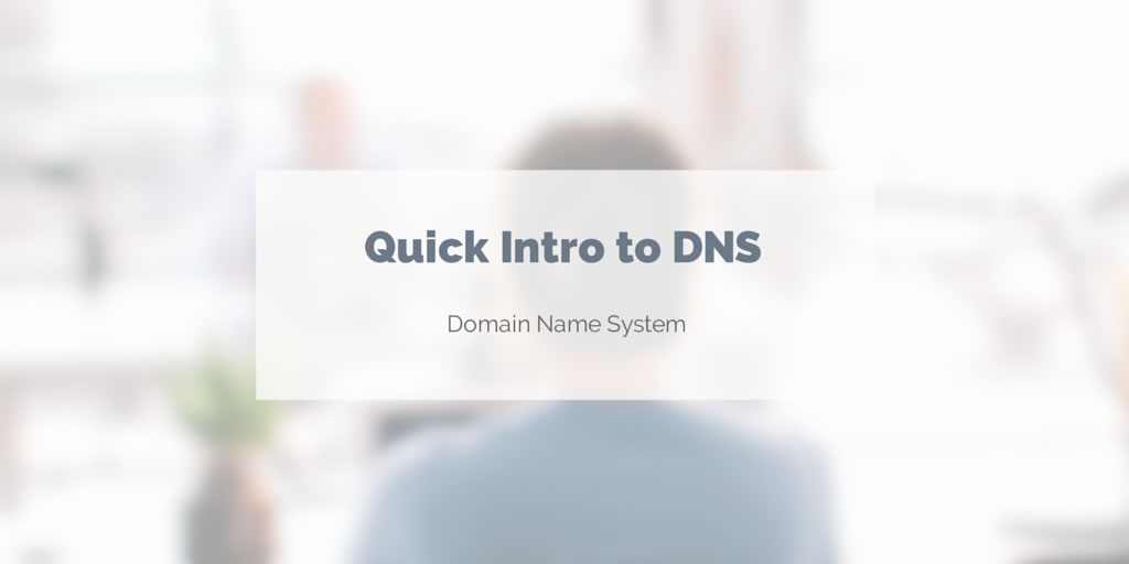 Quick Into to DNS