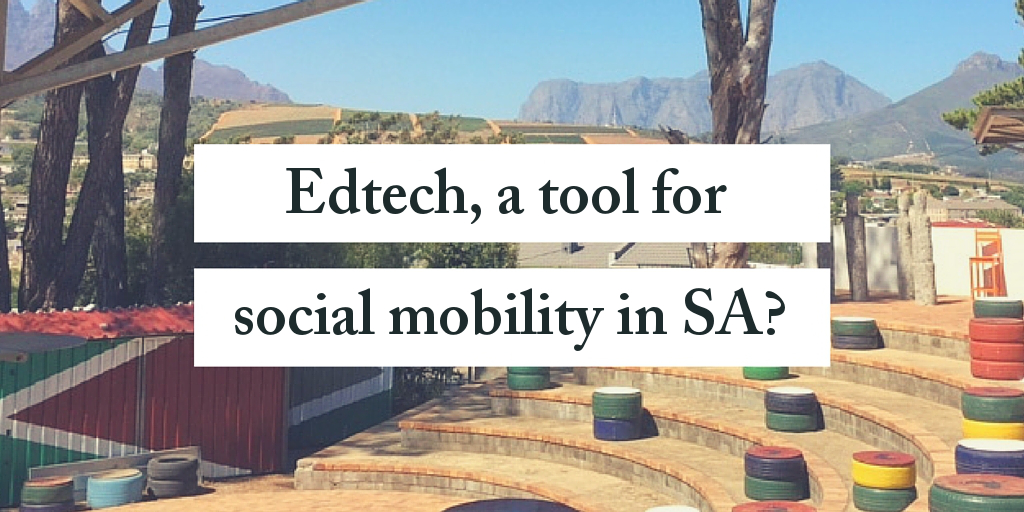 EdTech - A Tool for Social Mobility in South Africa?