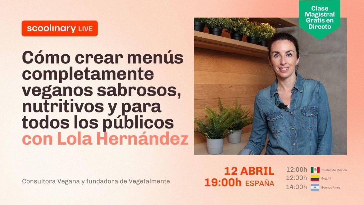 Clase Magistral con Lola Hernández. Cómo crear menús completamente veganos sabrosos, nutritivos y para todos los públicos