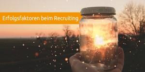 Erfolgsfaktoren beim Recruiting