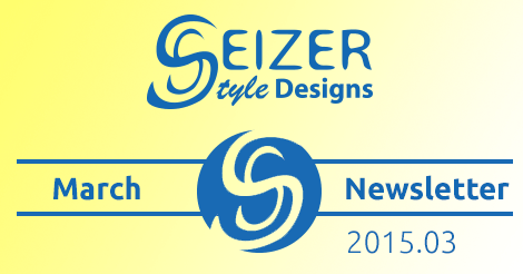 SeizerStyle Designs March 2015 Newsletter