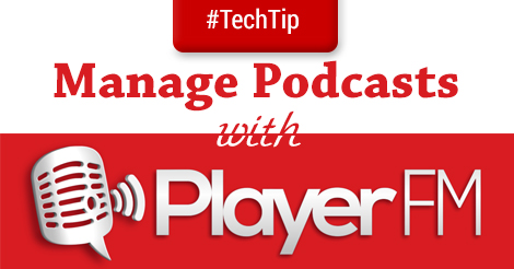 Tech Tip: Manage Podcasts with PlayerFM
