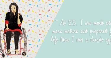 An illustration that is split into two sections. On the left, the author Virali is sitting on a wheelchair, with a white background and confetti flying in the air. On the right, on a light blue background there is a quote which says 'At 25, I am wiser, more mature and prepared for life than I was a decade ago.'