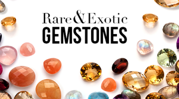 Rare and exotic gemstones.