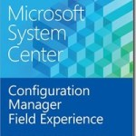 FREE E-BOOK Microsoft System Center 2012: Configuration Manager Filed Experience