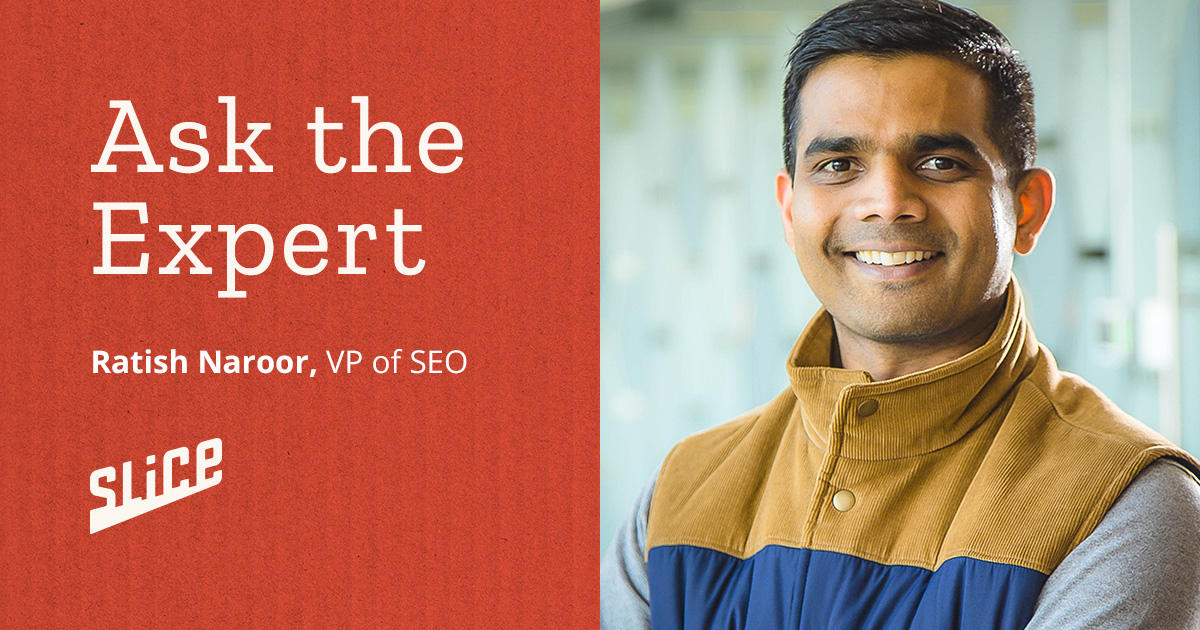 A photo of Slice Vice President of SEO, Ratish Naroor, smiling with text that says Ask the Expert