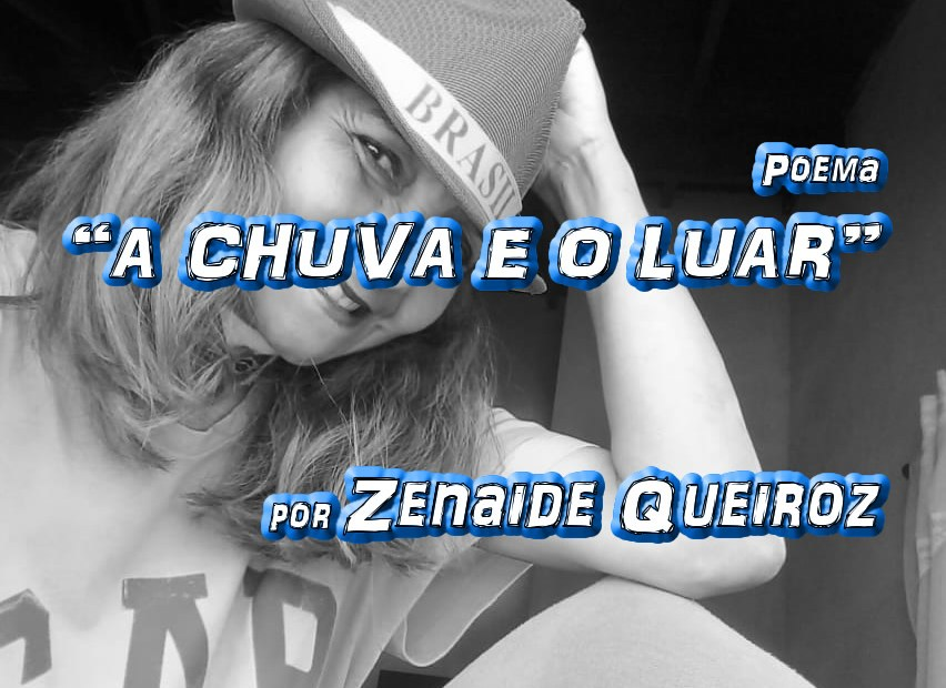 """Poema """"A CHUVA E O LUAR"""" por Zenaide Queiroz - Pílulas de Poesia"""