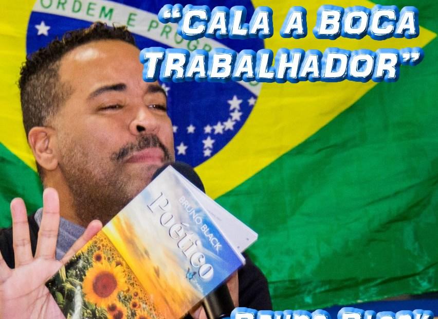 """Poema """"CALA A BOCA TRABALHADOR"""" por Bruno Black - Pílulas de Poesia"""