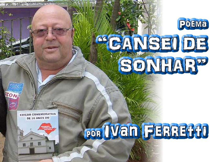 "Poema ""CANSEI DE SONHAR"" por Ivan Ferretti - Pílulas de Poesia"