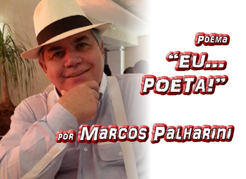 "Poema ""EU... POETA!"" por Marcos Palharini - Pílulas de Poesia"