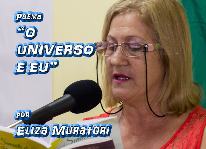 "Poema ""O UNIVERSO E EU"" por Eliza Muratori - Pílulas de Poesia"